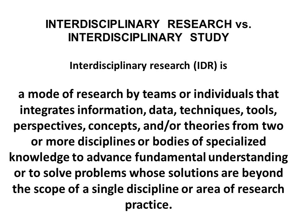 INTERDISCIPLINARY RESEARCH vs. INTERDISCIPLINARY STUDY