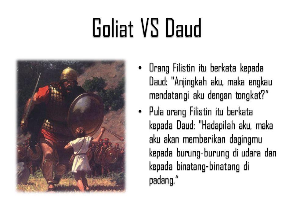 Goliat VS Daud Orang Filistin itu berkata kepada Daud: Anjingkah aku, maka engkau mendatangi aku dengan tongkat