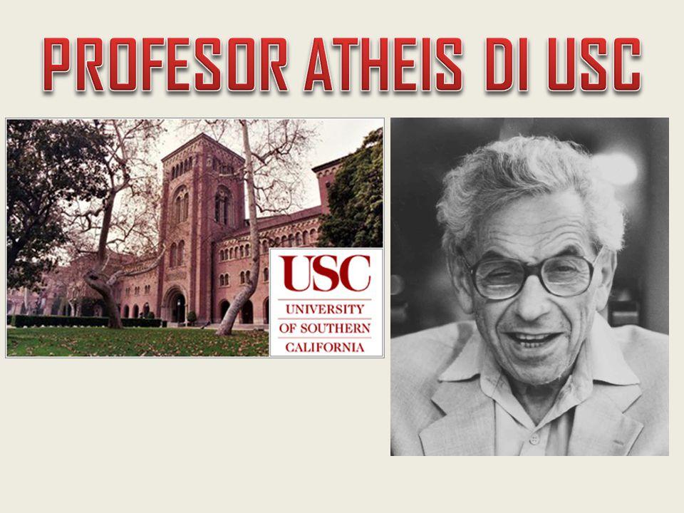 PROFESOR ATHEIS DI USC Ada seorang profesor Atheis Fisaka yang mengajar di USC
