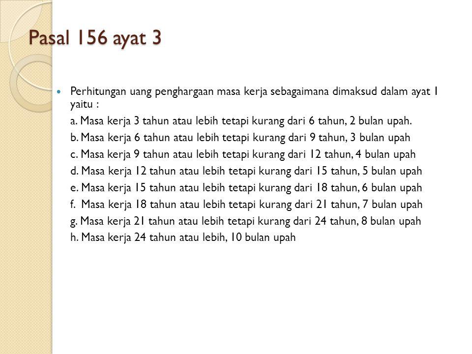 Pasal 156 ayat 3 Perhitungan uang penghargaan masa kerja sebagaimana dimaksud dalam ayat 1 yaitu :