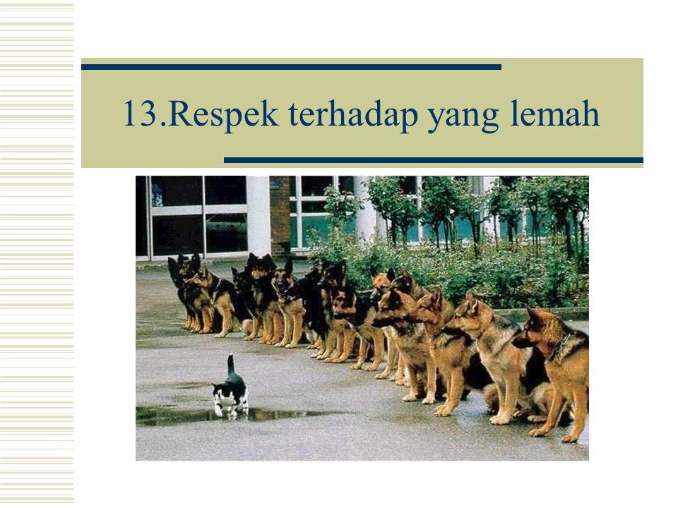 13.Respek terhadap yang lemah