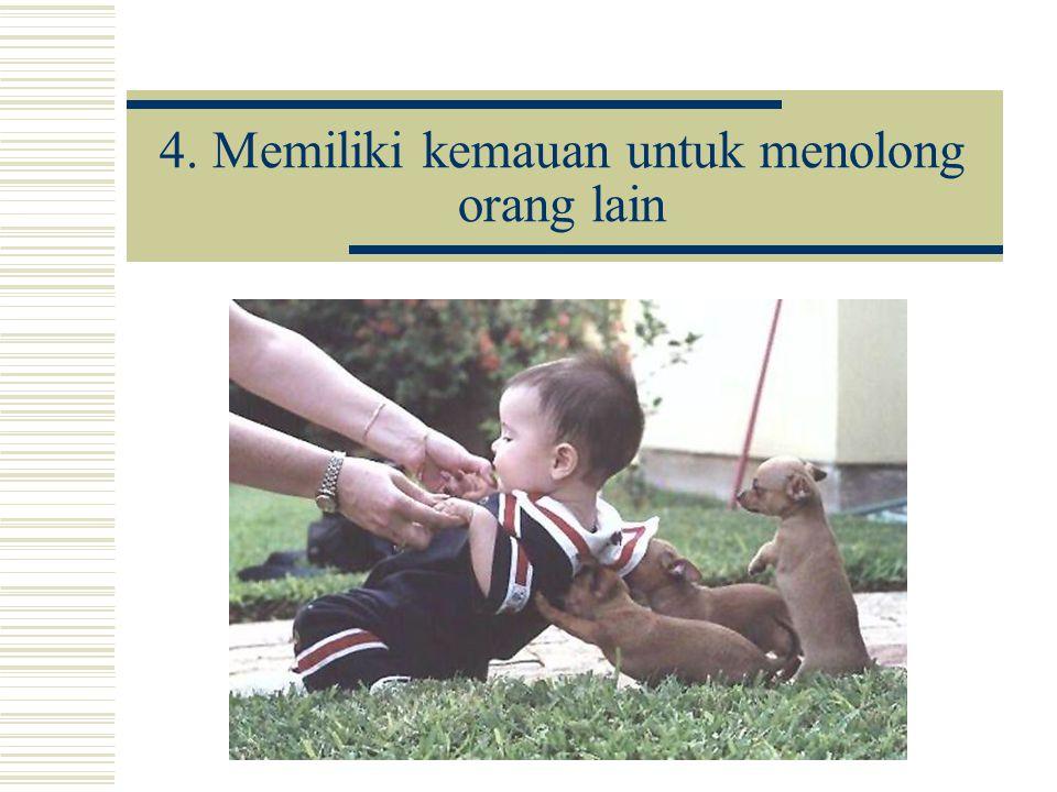 4. Memiliki kemauan untuk menolong orang lain