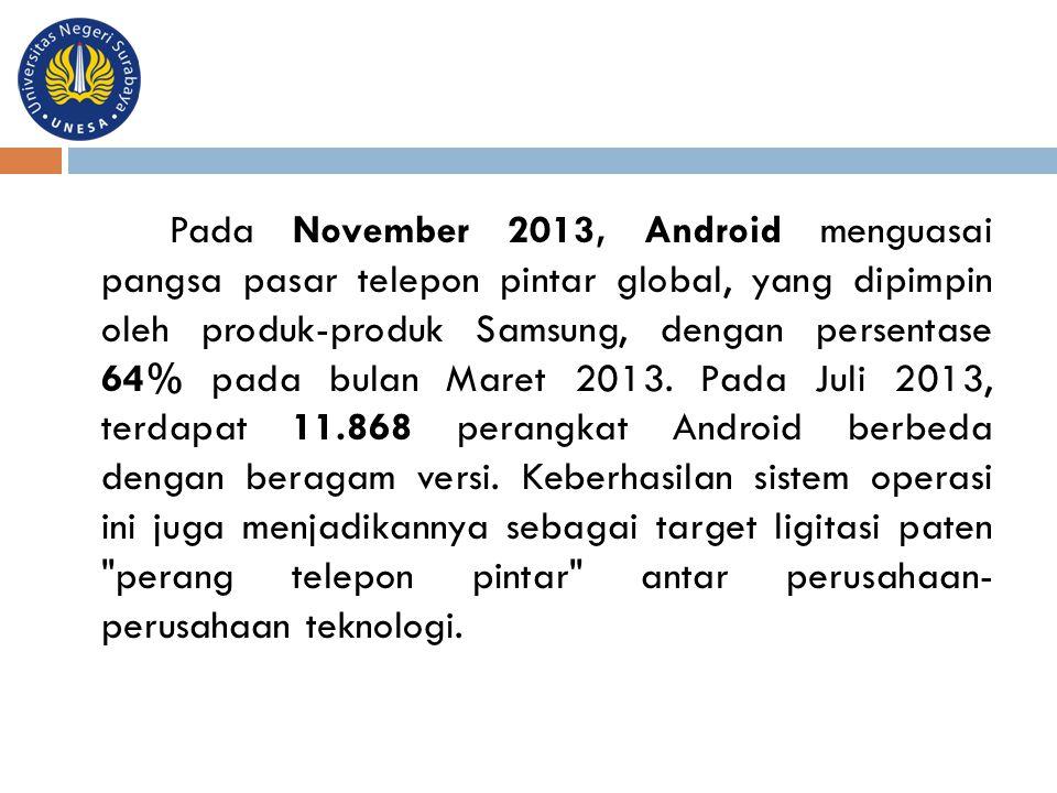 Pada November 2013, Android menguasai pangsa pasar telepon pintar global, yang dipimpin oleh produk-produk Samsung, dengan persentase 64% pada bulan Maret 2013.