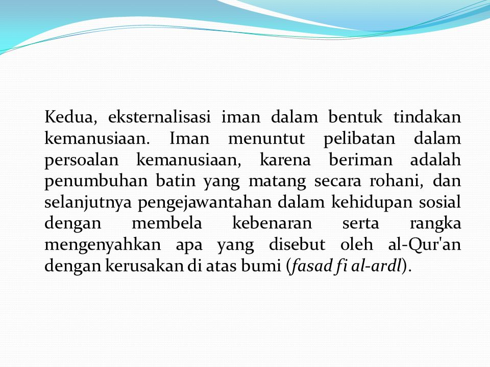 Kedua, eksternalisasi iman dalam bentuk tindakan kemanusiaan