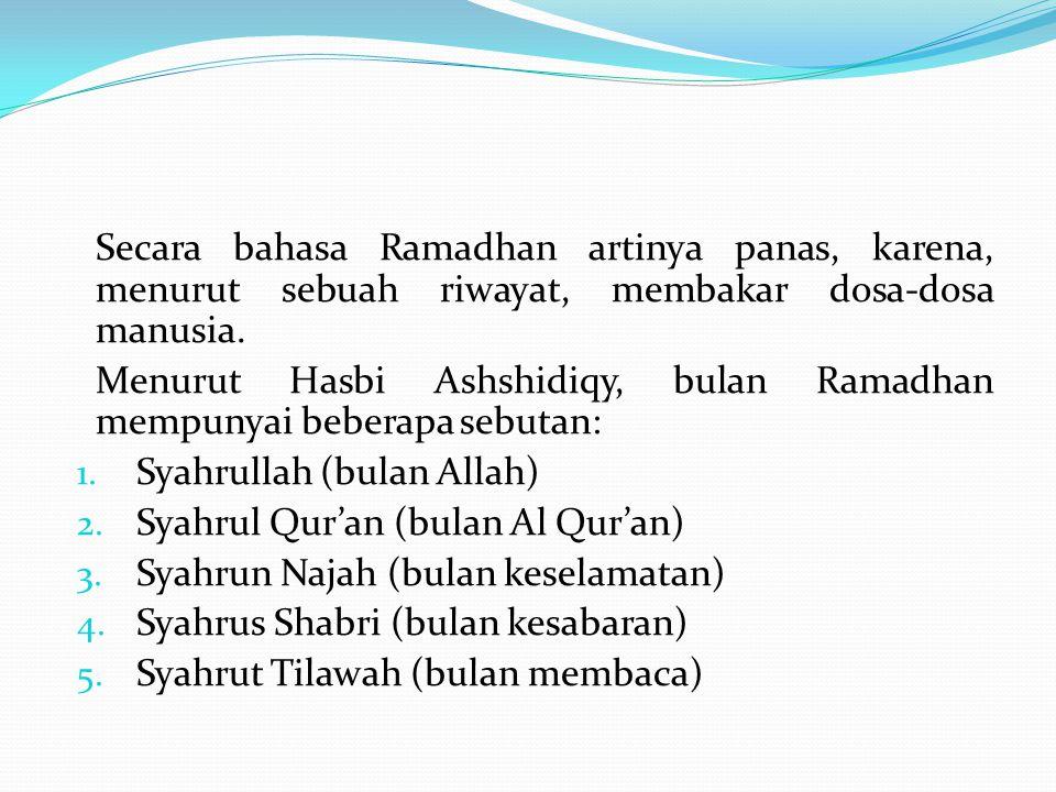 Secara bahasa Ramadhan artinya panas, karena, menurut sebuah riwayat, membakar dosa-dosa manusia.