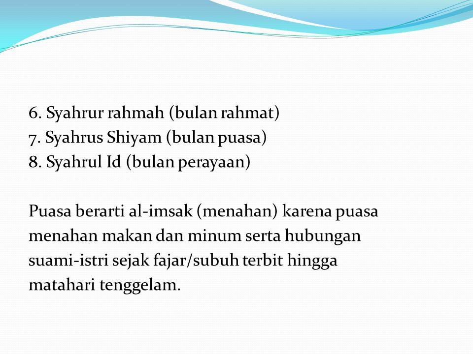 6. Syahrur rahmah (bulan rahmat) 7. Syahrus Shiyam (bulan puasa) 8