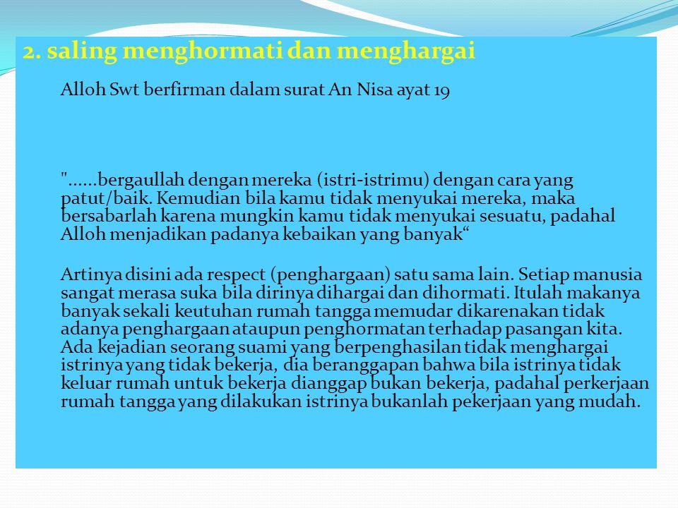 2. saling menghormati dan menghargai Alloh Swt berfirman dalam surat An Nisa ayat 19