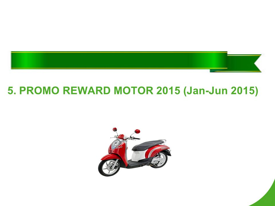5. PROMO REWARD MOTOR 2015 (Jan-Jun 2015)