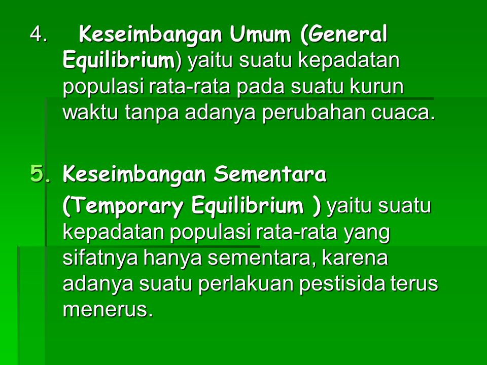 4. Keseimbangan Umum (General Equilibrium) yaitu suatu kepadatan populasi rata-rata pada suatu kurun waktu tanpa adanya perubahan cuaca.