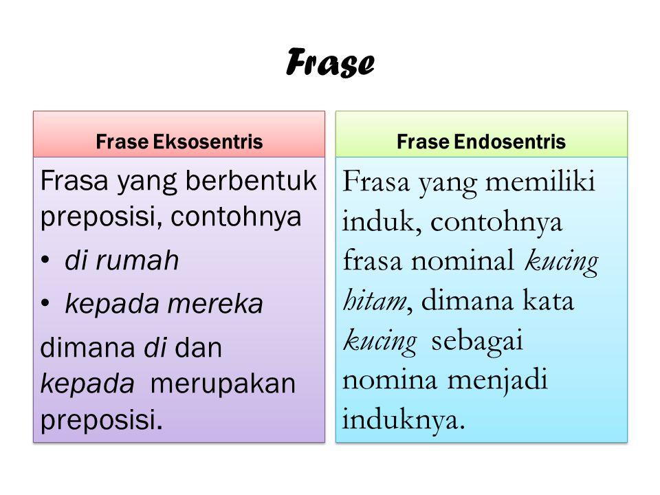 Frase Frase Eksosentris. Frase Endosentris. Frasa yang berbentuk preposisi, contohnya. di rumah.