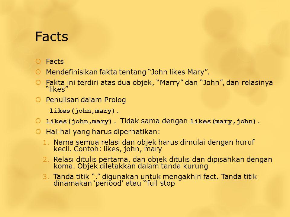 Facts Facts Mendefinisikan fakta tentang John likes Mary .