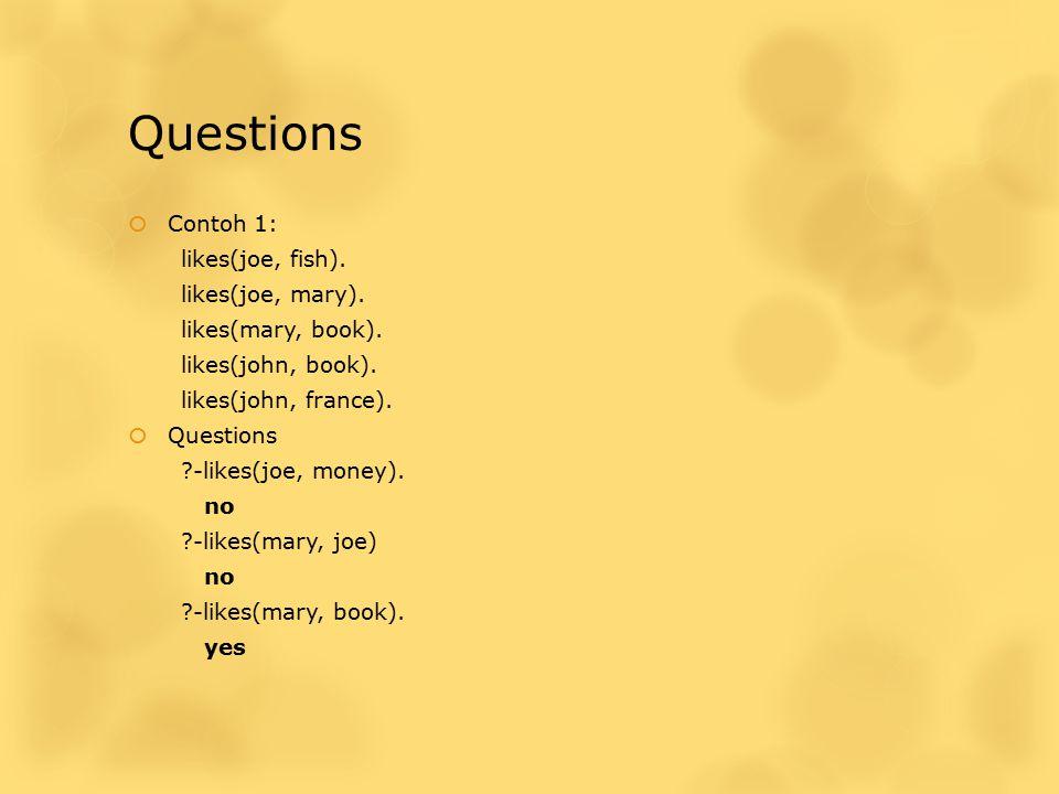 Questions Contoh 1: likes(joe, fish). likes(joe, mary).