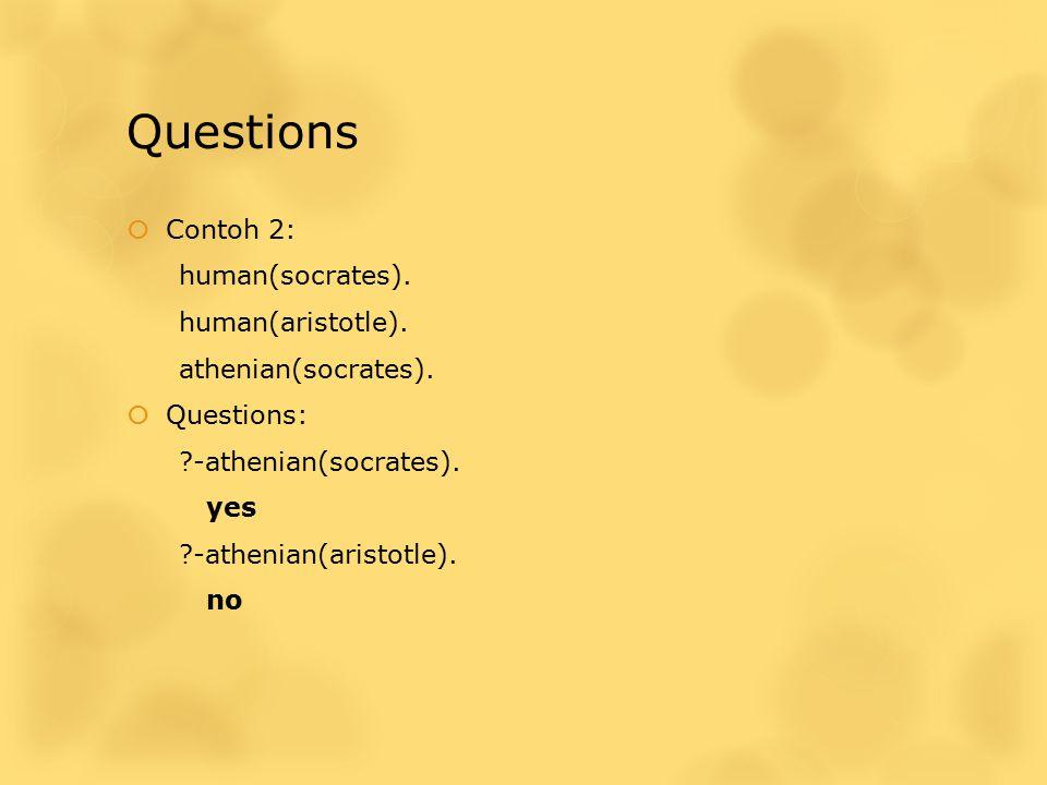 Questions Contoh 2: human(socrates). human(aristotle).
