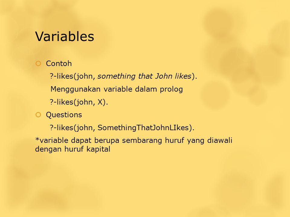 Variables Contoh -likes(john, something that John likes).