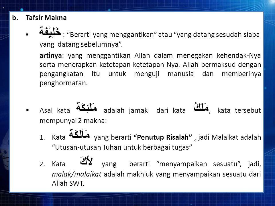 Tafsir Makna خَلِيْفَة : Berarti yang menggantikan atau yang datang sesudah siapa yang datang sebelumnya .