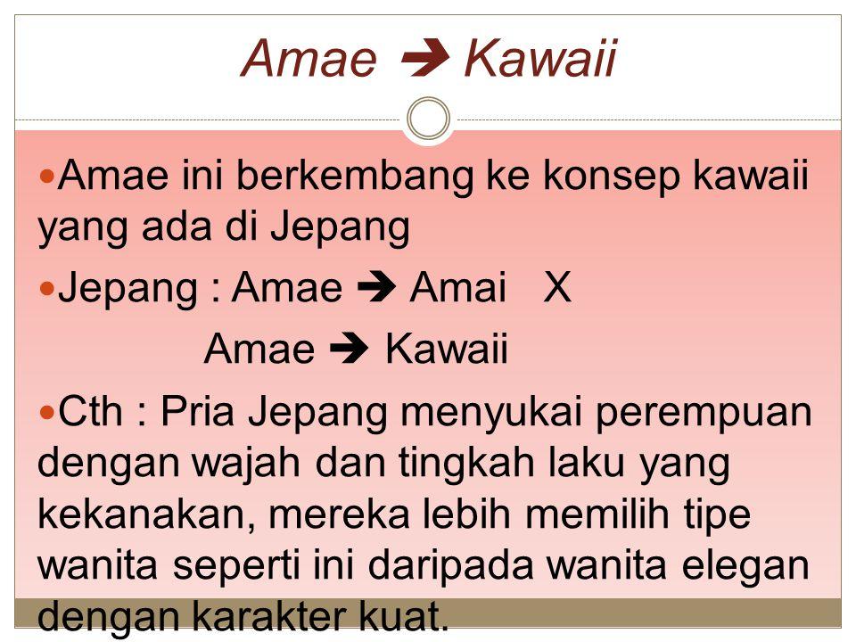 Amae  Kawaii Amae ini berkembang ke konsep kawaii yang ada di Jepang
