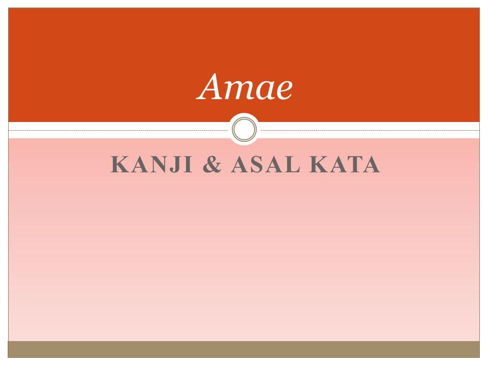 Amae Kanji & Asal Kata