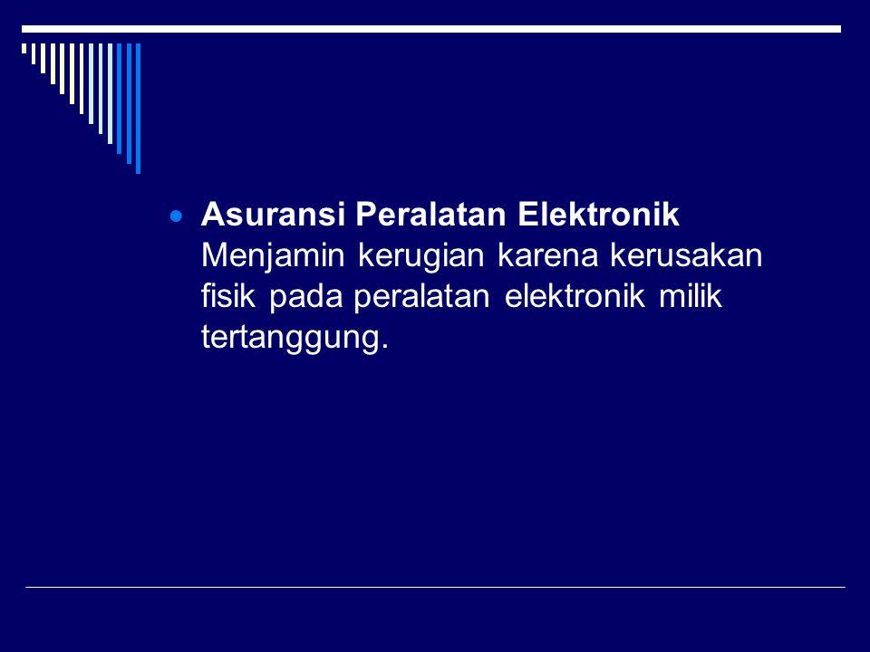 Asuransi Peralatan Elektronik Menjamin kerugian karena kerusakan fisik pada peralatan elektronik milik tertanggung.