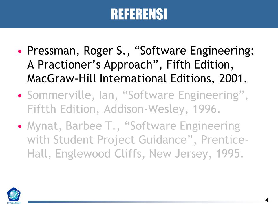 REFERENSI Pressman, Roger S., Software Engineering: A Practioner's Approach , Fifth Edition, MacGraw-Hill International Editions, 2001.