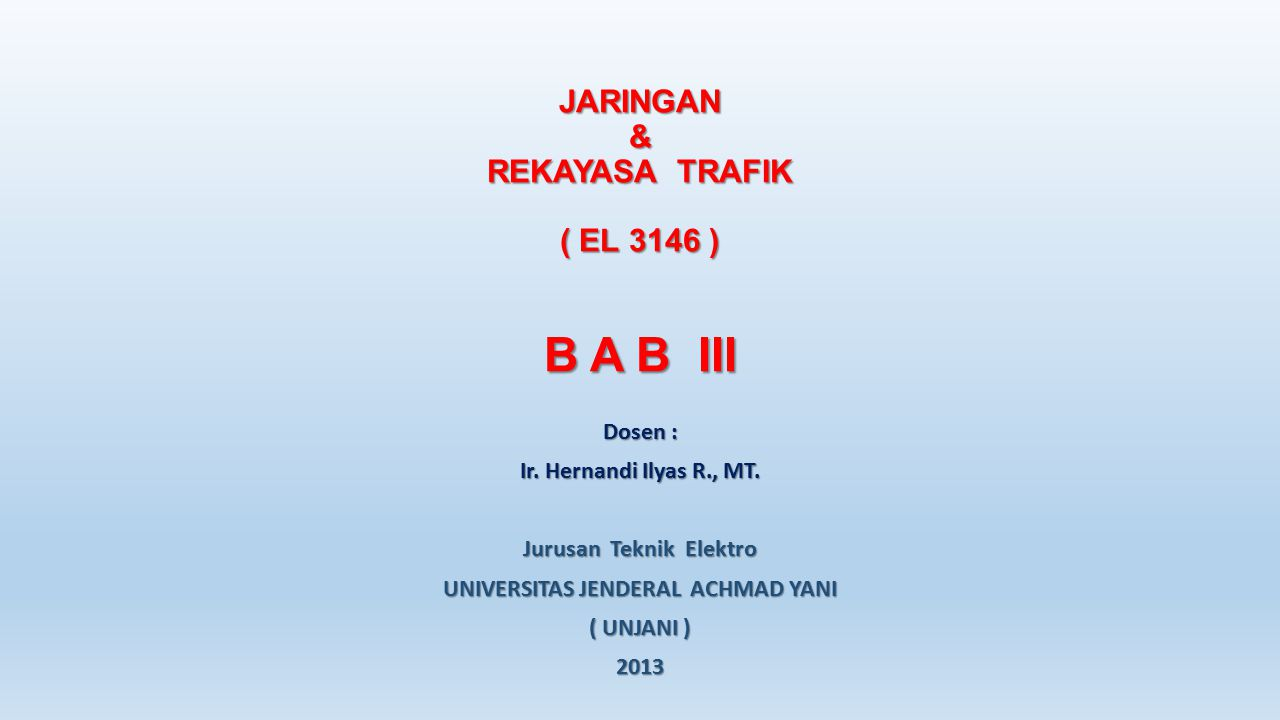 JARINGAN & REKAYASA TRAFIK ( EL 3146 ) B A B III