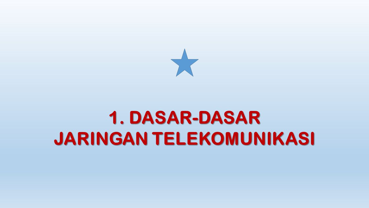 1. DASAR-DASAR JARINGAN TELEKOMUNIKASI