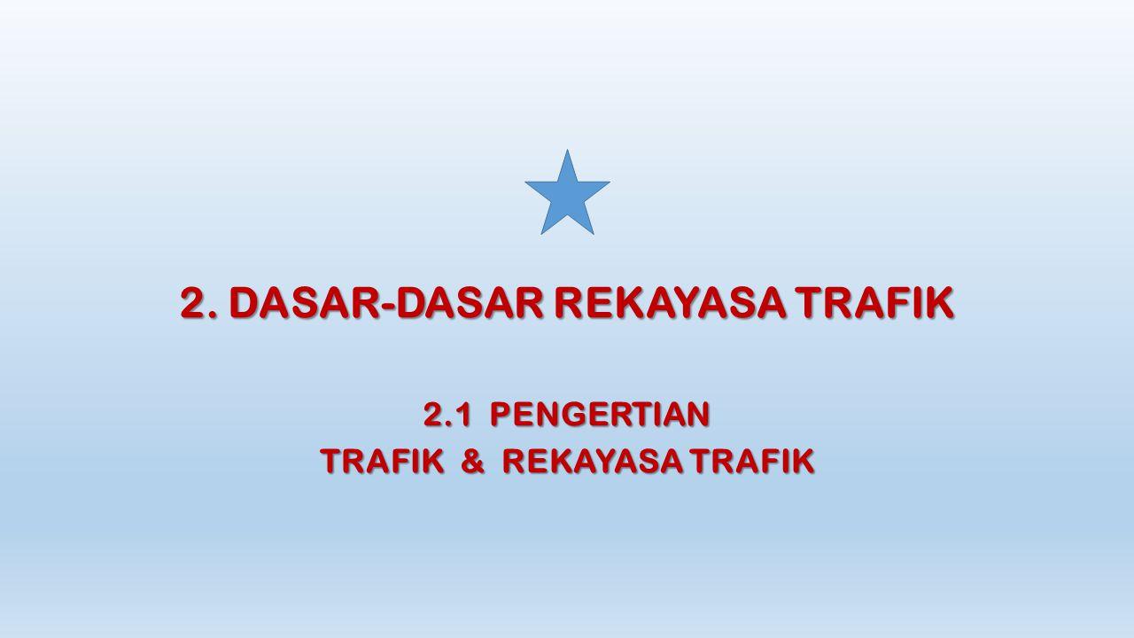 2. DASAR-DASAR REKAYASA TRAFIK 2.1 PENGERTIAN TRAFIK & REKAYASA TRAFIK