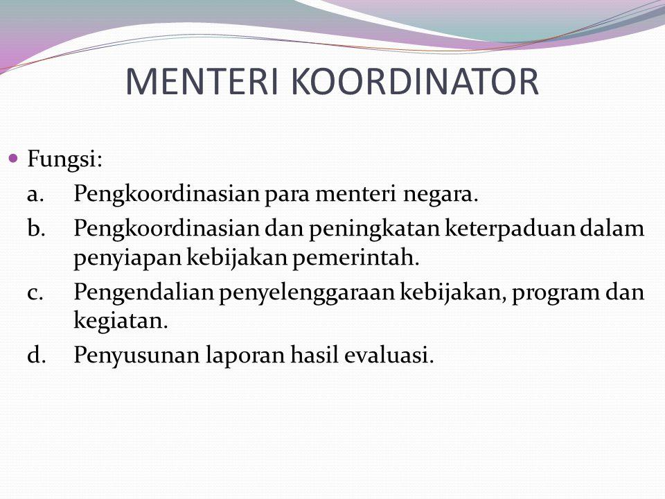 MENTERI KOORDINATOR Fungsi: a. Pengkoordinasian para menteri negara.