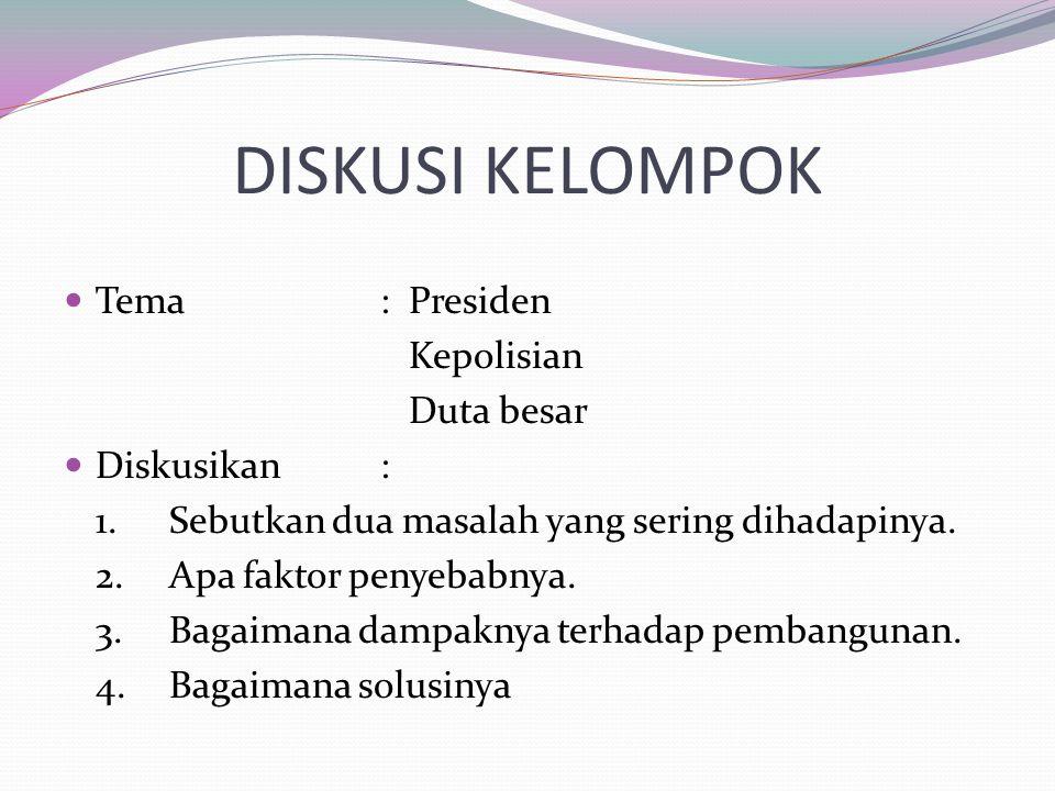 DISKUSI KELOMPOK Tema : Presiden Kepolisian Duta besar Diskusikan :