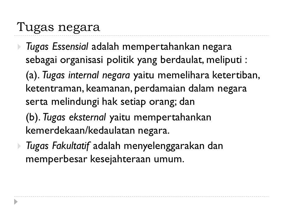 Tugas negara Tugas Essensial adalah mempertahankan negara sebagai organisasi politik yang berdaulat, meliputi :