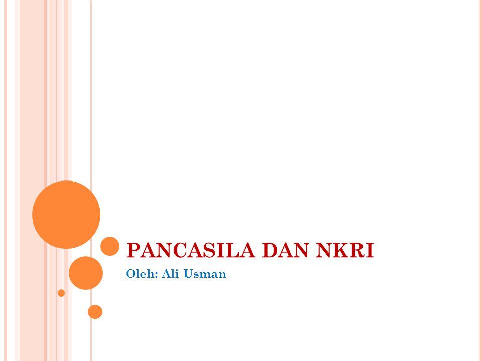 PANCASILA DAN NKRI Oleh: Ali Usman