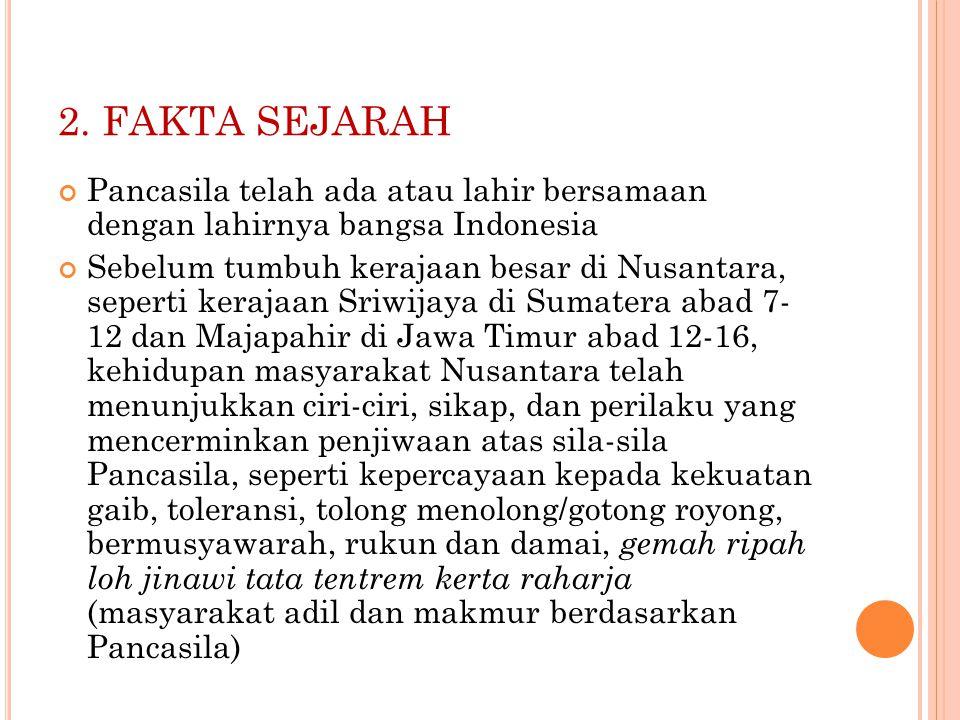 2. FAKTA SEJARAH Pancasila telah ada atau lahir bersamaan dengan lahirnya bangsa Indonesia.