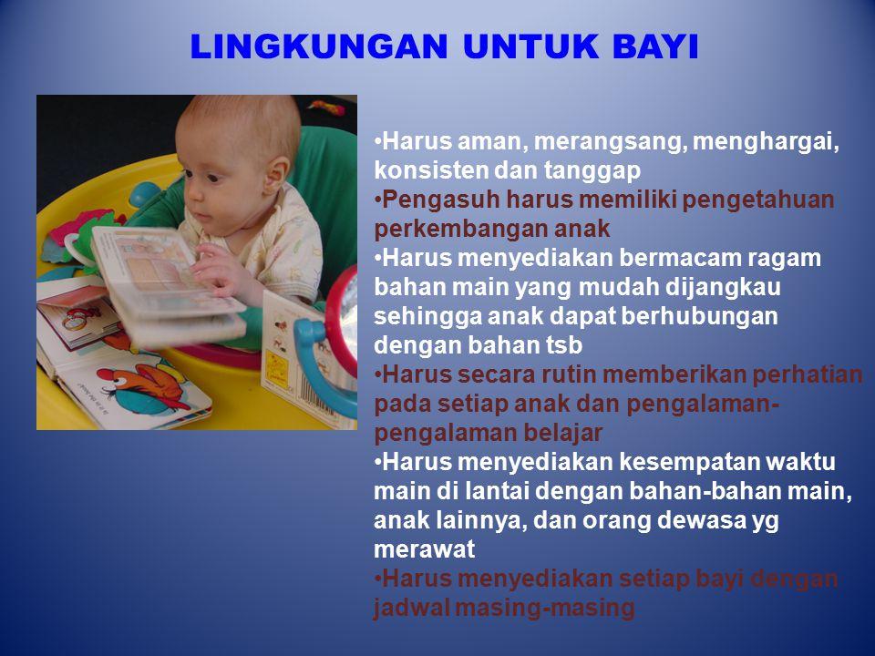LINGKUNGAN UNTUK BAYI Harus aman, merangsang, menghargai, konsisten dan tanggap. Pengasuh harus memiliki pengetahuan perkembangan anak.