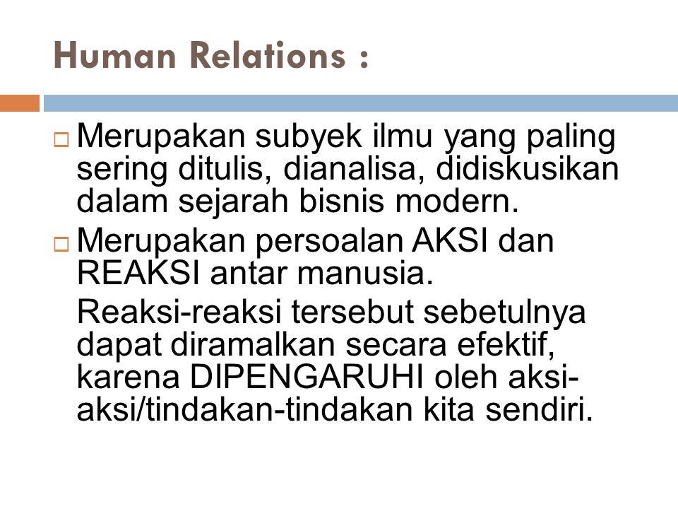 Human Relations : Merupakan subyek ilmu yang paling sering ditulis, dianalisa, didiskusikan dalam sejarah bisnis modern.