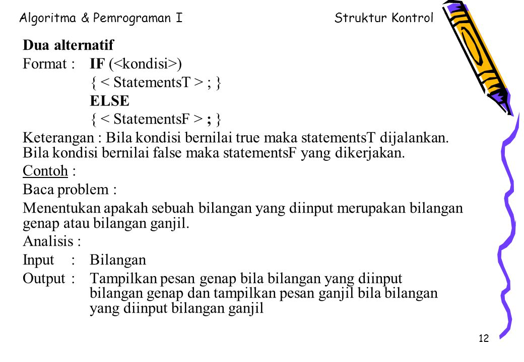 Dua alternatif Format : IF (<kondisi>) { < StatementsT > ; } ELSE. { < StatementsF > ; }