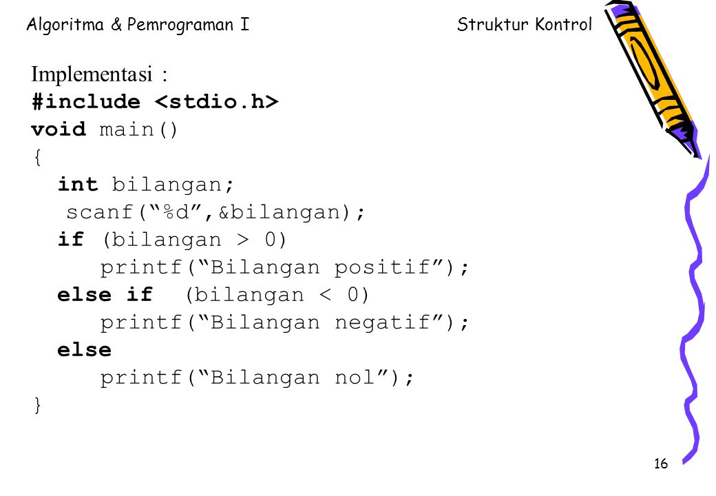 Implementasi : #include <stdio.h> void main() { int bilangan; scanf( %d ,&bilangan); if (bilangan > 0)