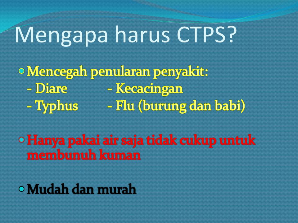 Mengapa harus CTPS Mencegah penularan penyakit: - Diare - Kecacingan