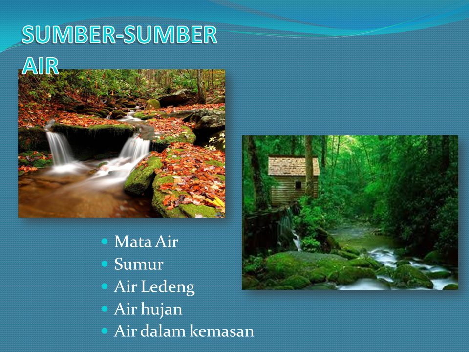SUMBER-SUMBER AIR Mata Air Sumur Air Ledeng Air hujan