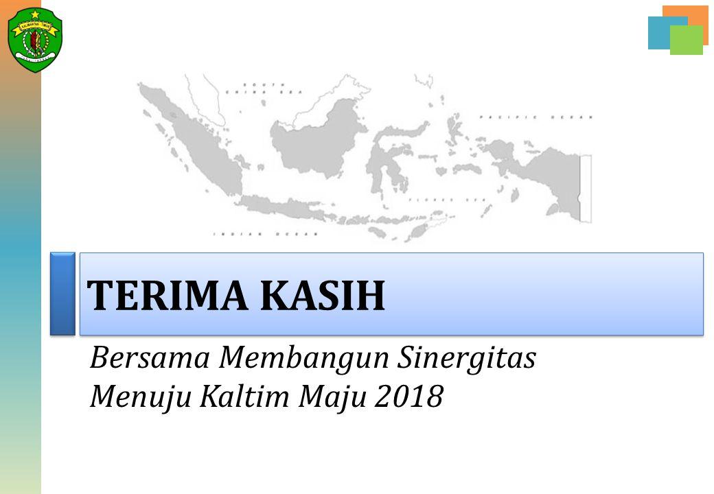 TERIMA KASIH Bersama Membangun Sinergitas Menuju Kaltim Maju 2018