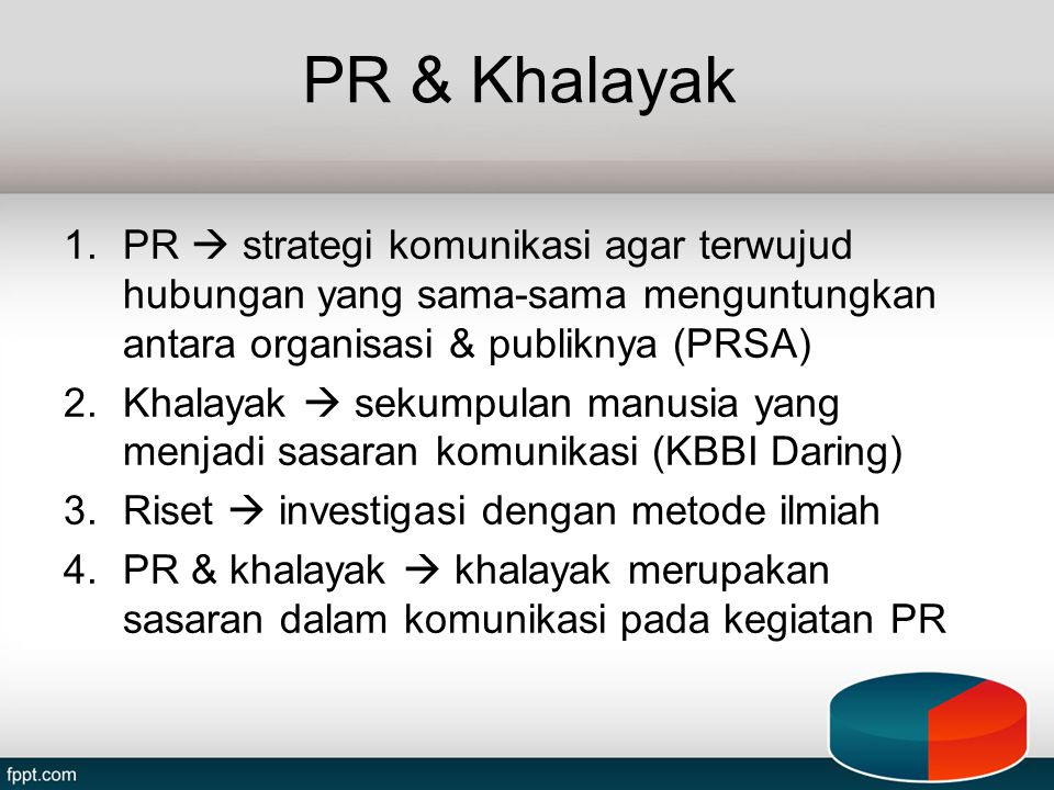 PR & Khalayak PR  strategi komunikasi agar terwujud hubungan yang sama-sama menguntungkan antara organisasi & publiknya (PRSA)