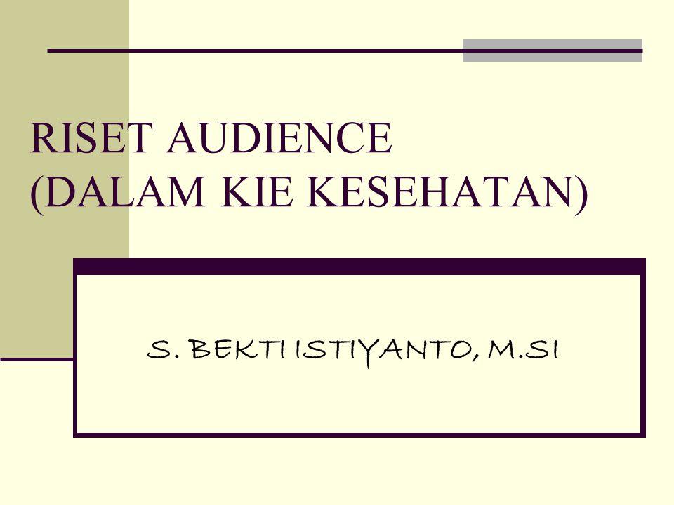 RISET AUDIENCE (DALAM KIE KESEHATAN)