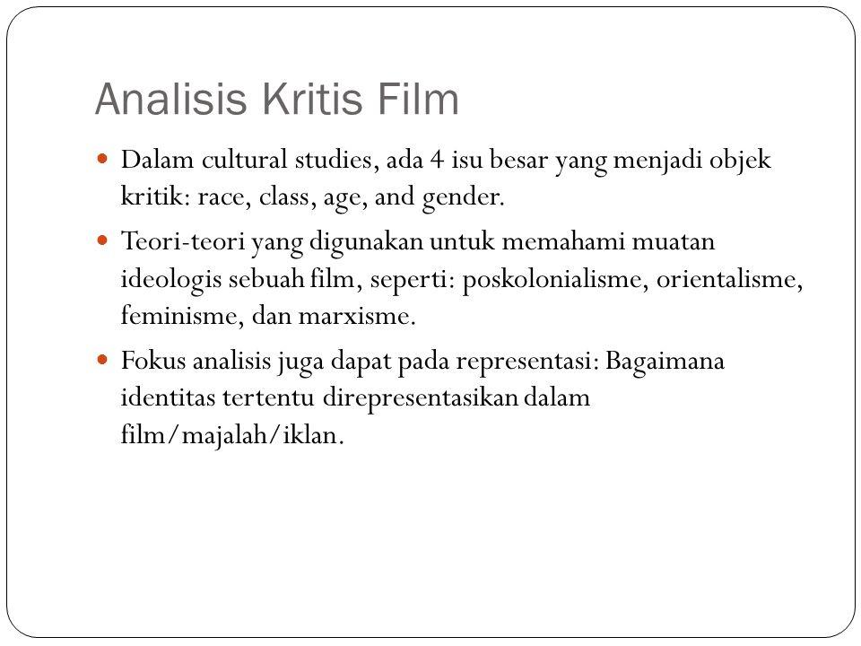 Analisis Kritis Film Dalam cultural studies, ada 4 isu besar yang menjadi objek kritik: race, class, age, and gender.