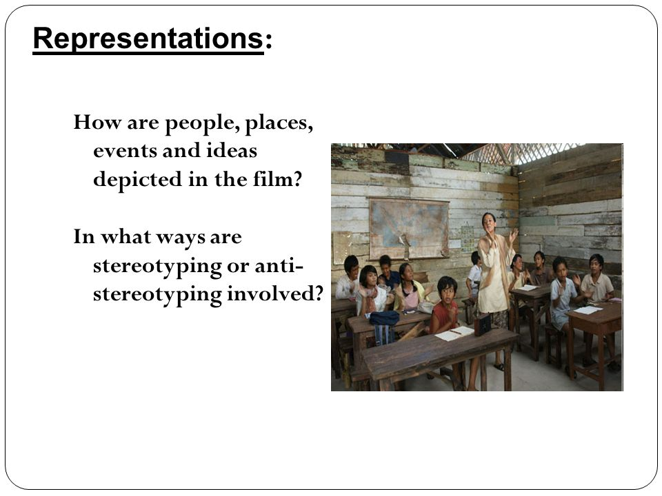 Representations: How are people, places, events and ideas depicted in the film In what ways are stereotyping or anti-stereotyping involved