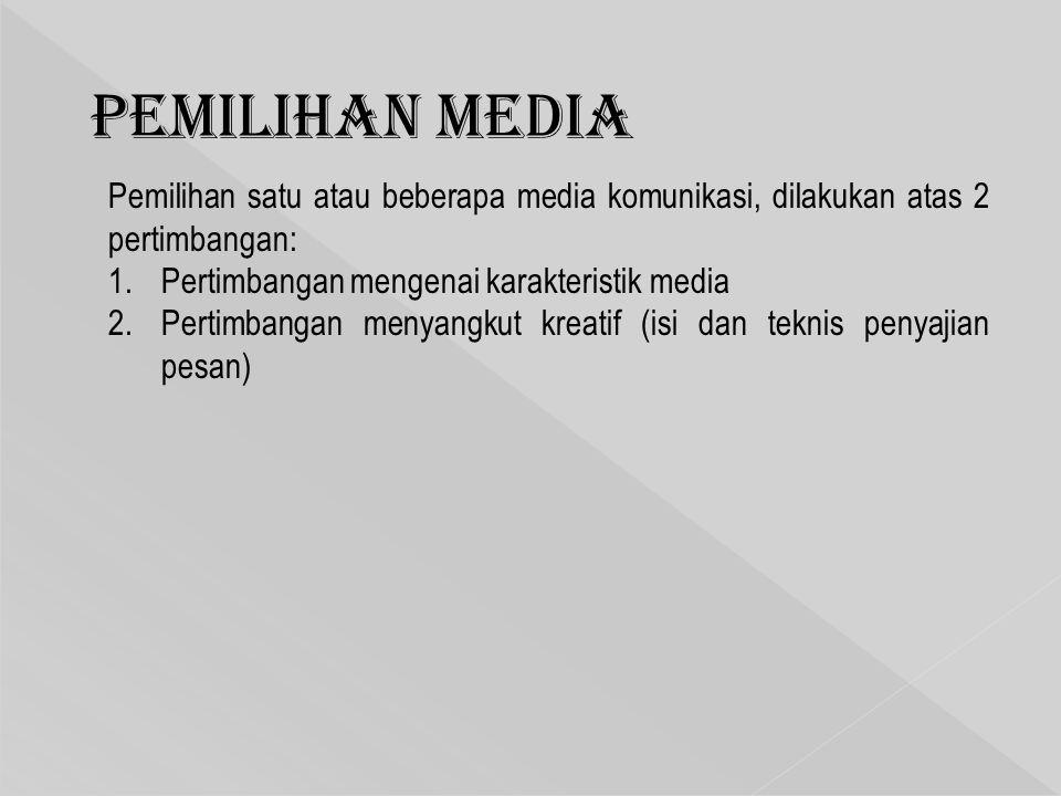 Pemilihan Media Pemilihan satu atau beberapa media komunikasi, dilakukan atas 2 pertimbangan: Pertimbangan mengenai karakteristik media.