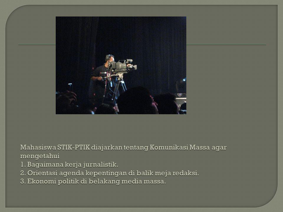 Mahasiswa STIK-PTIK diajarkan tentang Komunikasi Massa agar mengetahui 1.