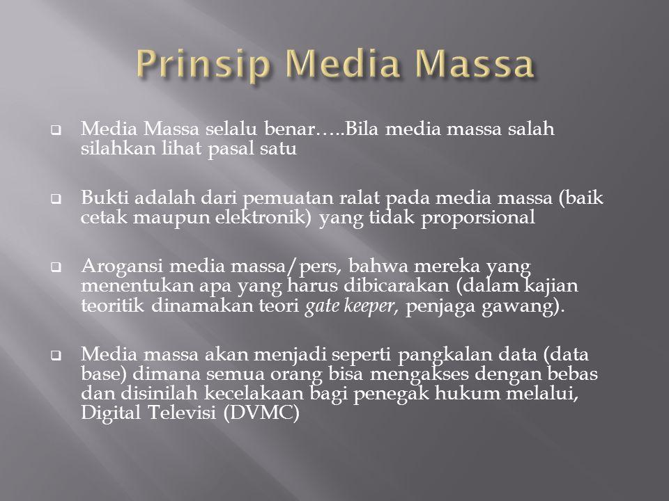 Prinsip Media Massa Media Massa selalu benar…..Bila media massa salah silahkan lihat pasal satu.
