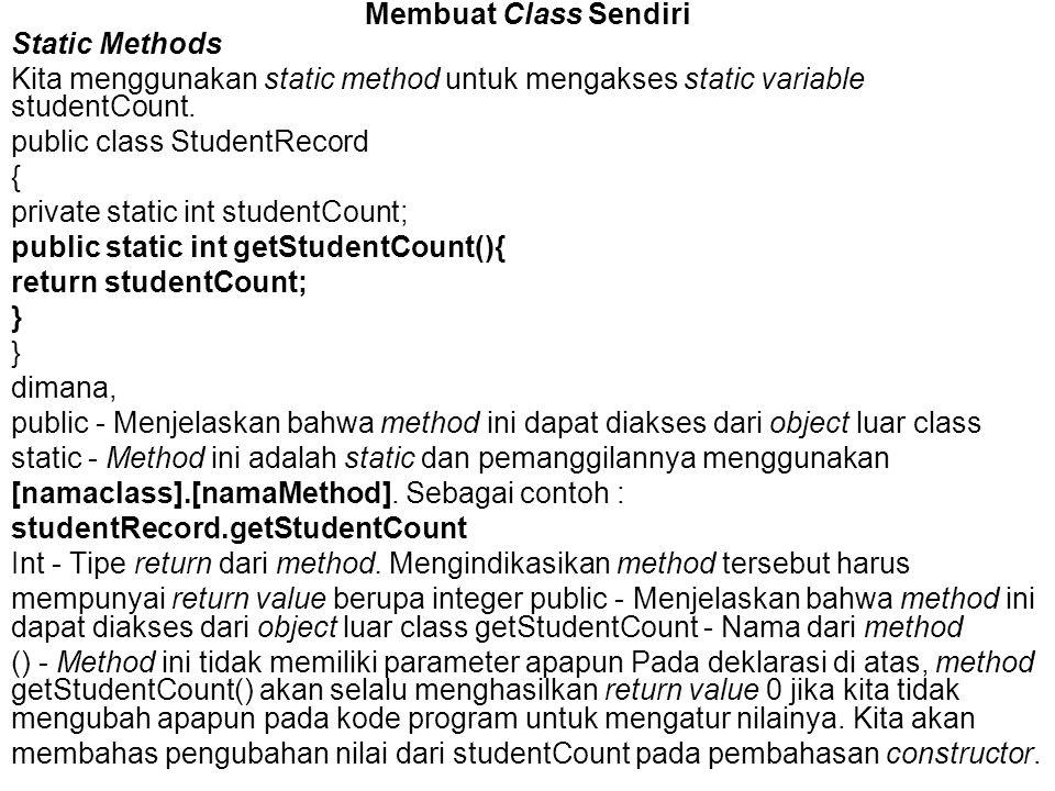 Membuat Class Sendiri Static Methods. Kita menggunakan static method untuk mengakses static variable studentCount.