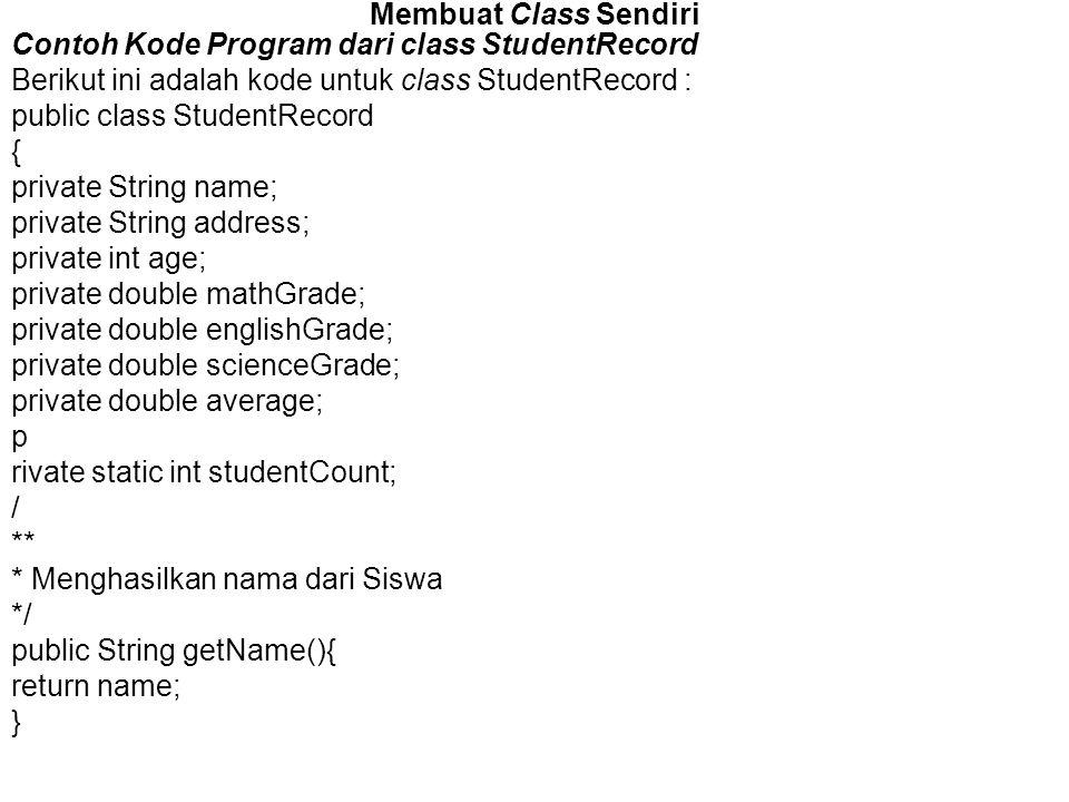 Membuat Class Sendiri Contoh Kode Program dari class StudentRecord. Berikut ini adalah kode untuk class StudentRecord :