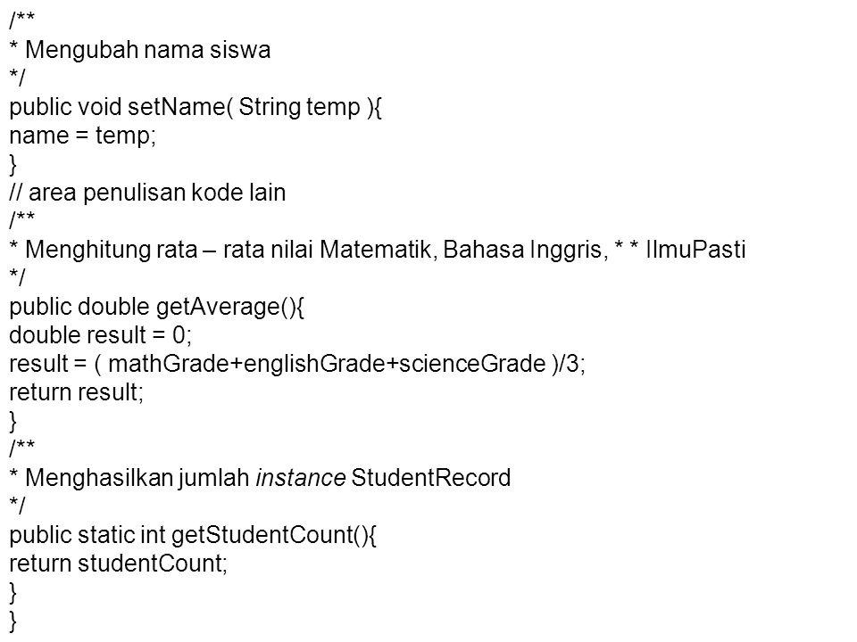 /** * Mengubah nama siswa. */ public void setName( String temp ){ name = temp; } // area penulisan kode lain.
