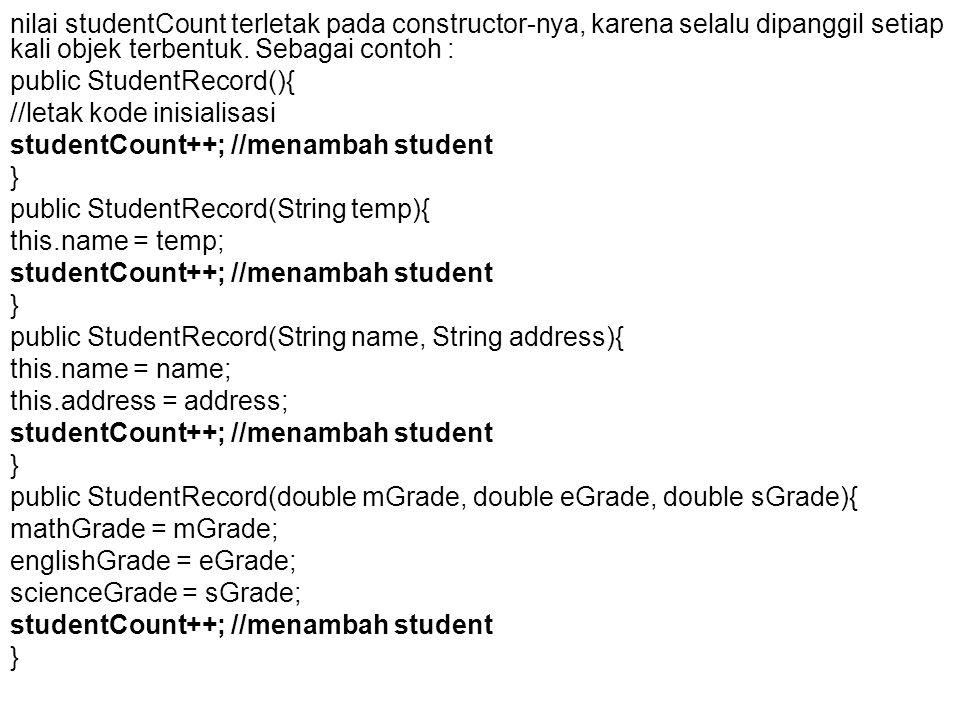 nilai studentCount terletak pada constructor-nya, karena selalu dipanggil setiap kali objek terbentuk. Sebagai contoh :