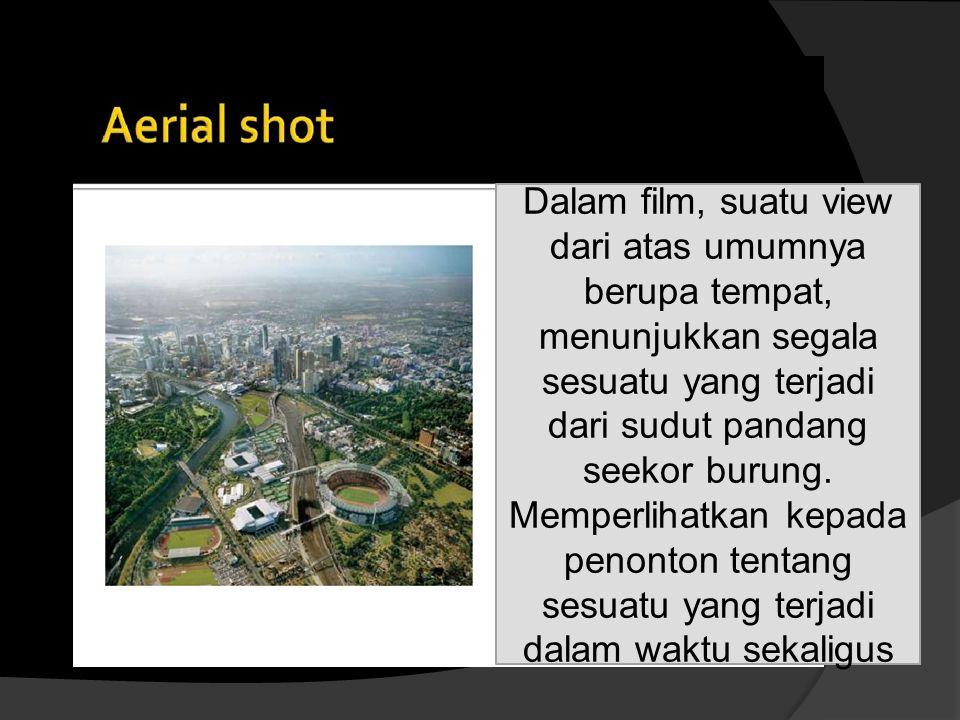 Dalam film, suatu view dari atas umumnya berupa tempat, menunjukkan segala sesuatu yang terjadi dari sudut pandang seekor burung.